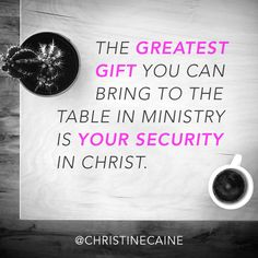 The greatest gift you can bring to the table in ministry is your security in Christ. Powerful Quotes, Powerful Words, Bible Verses About Strength, Christine Caine, Jesus Is Lord, Jesus Christ, Prayer Book, Pep Talks, Word Up