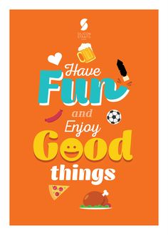 Have Fun And Enjoy Good Things