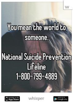 You mean the world to someone.  National Suicide Prevention Lifeline 1-800-799-4889