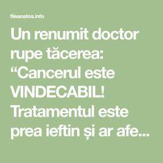 """Un renumit doctor rupe tăcerea: """"Cancerul este VINDECABIL! Tratamentul este prea ieftin și ar afecta marile companii farmaceutice!"""""""