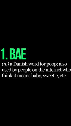 Bae. This Is Such A Stupid Word. Hearing The Teenagers Referring To Their Partner As This Is Laughable.