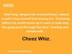 thank god. if u kissed Maya I would have s screamed and thrown the book only to cry fir a while then pick it up and continue reading Maximum Ride Quotes, Maxium Ride, I Am Number Four, Book Quotes, Book Sayings, The Book Thief, U Kiss, Catching Fire, Screwed Up