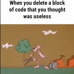 When you delete that one block of code!