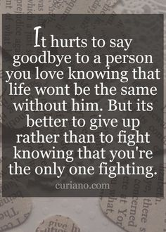 Love quotes and hurts sad quotes on love love hurts quotes for him Love Hurts Quotes, Quotes About Strength And Love, Love Song Quotes, Quotes For Him, True Quotes, Motivational Quotes, Inspirational Quotes, Saying Goodbye Quotes, Wisdom Quotes