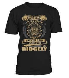 I Never Said I Was Perfect, I Am a RIDGELY