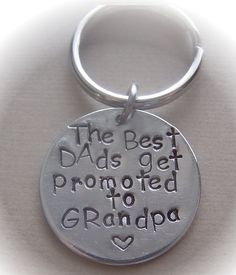 "Personalized Handstamped Keychain ""The Best Dads Get Promoted To Grandpa."""
