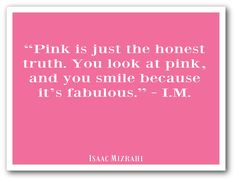 You look at pink and smile because it's fabulous - Isaac Mizrah