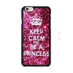 Keep calm and be a princess IPhone 6| 6 Plus Cases