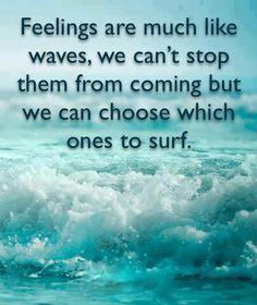 Feelings are like waves