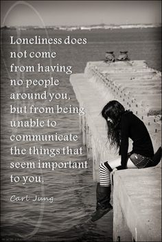 Loneliness does not come from having no people around you but from being unable to communicate the things that seem important to you | Anonymous ART of Revolution