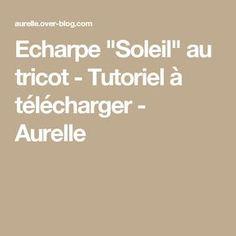 """Echarpe """"Soleil"""" au tricot - Tutoriel à télécharger - Aurelle"""