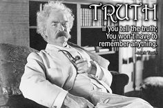 If you tell the truth; You won't have to remember anything - Mark Twain Famous Atheists, Great Quotes, Inspirational Quotes, Uplifting Quotes, Awesome Quotes, Motivational Quotes, Mark Twain Quotes, Portraits, Tell The Truth