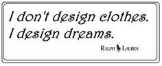Design dreams and fashion.  ♥Fashion quotes ♥