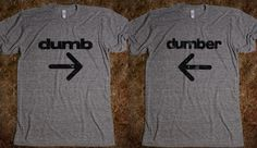 @Kendyl Hilding I guess you'd probably wear the one that says dumber pointed at me lol