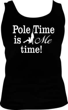 Pole Dance Time is ME Time Shirt Tee Shirt or Hoodie Options, Tanks Available Upon Request