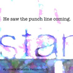 ~ a six-word story ~ prompt: pinnacle ~ He saw the punch line coming. Story Prompts, Writing Prompts, Six Word Story, Six Words, Writing Challenge, Word Art, Line, Punch, Challenges
