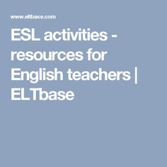 ESL activities - resources for English teachers | ELTbase
