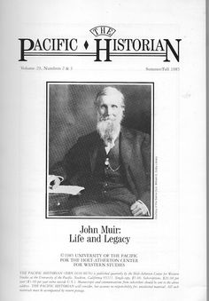 1985 John Muir Symposium - John Muir: Life and Legacy - The Pacific Historian - University of the Pacific - John Muir Exhibit University Of The Pacific, The Holt, Sierra Club, History Quotes, John Muir, Historian, Exhibit, Life, Historical Quotes