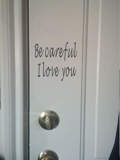 Be careful I love you door decal by CrackerChild on Etsy https://www.etsy.com/listing/240979517/be-careful-i-love-you-door-decal