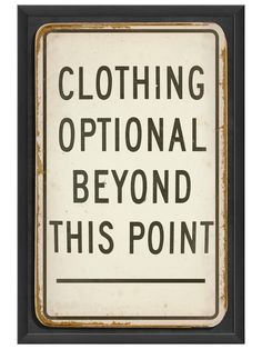 Clothing Optional Beyond This Point. $125 great for the bathroom....I'm going to DIY this.