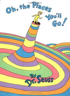 Oh, The Places You'll Go!  I just heard about the best idea.  Have your child's teachers sign the book over the years and then give to your child as a graduation gift.