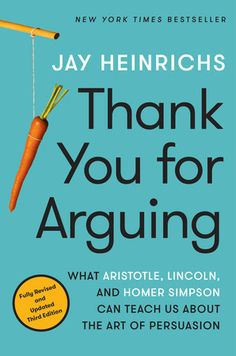 Thank You for Arguing, Third Edition by Jay Heinrichs | Teaching Guide at penguinrandomhouse.com    I thought you would like this helpful teacher's guide from Penguin Random House