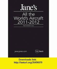 Janes All the Worlds Aircraft 2011-2012 (9780710629555) Susan Bushell, David Willis, Paul Jackson, Kenneth Munson, Lindsay Peacock , ISBN-10: 0710629559  , ISBN-13: 978-0710629555 ,  , tutorials , pdf , ebook , torrent , downloads , rapidshare , filesonic , hotfile , megaupload , fileserve