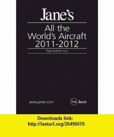 Janes All the Worlds Aircraft 2011-2012 (9780710629555) Susan Bushell, David Willis, Paul Jackson, Kenneth Munson, Lindsay Peacock , ISBN-10: 0710629559  , ISBN-13: 978-0710629555 ,  , tutorials , pdf , ebook , torrent , downloads , rapidshare , filesonic , hotfile , megaupload , fileserve
