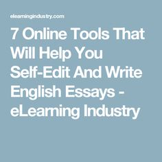 7 Online Tools That Will Help You Self-Edit And Write English Essays - eLearning Industry