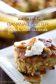 Overnight Bananas Foster French Toast Casserole from chef-in-training.com …This recipe is absolutely PHENOMENAL! And best of all, all the work is done the night before and just needs to be popped in the oven in the morning!
