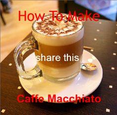 Coffee Talk: How to Make a Caffe Macchiato ( Video )