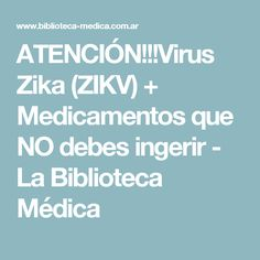 ATENCIÓN!!!Virus Zika (ZIKV) + Medicamentos que NO debes ingerir - La Biblioteca Médica