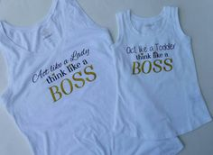 Mommy and me shirts! https://www.etsy.com/listing/226357812/think-like-a-boss-mommy-and-me-set