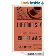 The Good Spy: The Life and Death of Robert Ames - Kindle edition by Kai Bird. Politics & Social Sciences Kindle eBooks @ Amazon.com.