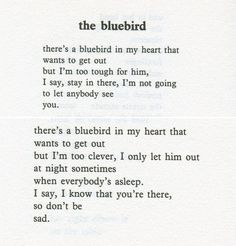 Charles Bukowski The writer whose work taught me that my writing had a name - it was poetry. Bird Quotes, Poem Quotes, Heart Quotes, Bird Poems, Pretty Words, Beautiful Words, True Words, Charles Bukowski Quotes, Writing Poetry
