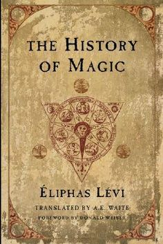 THE HISTORY OF MAGIC by Éliphas Lévi  http://www.macrolibrarsi.it/libri/__storia_della_magia.php?pn=166