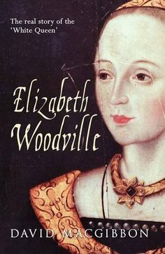 Elizabeth Woodville: A Life: The Real Story of the 'White Queen' Isabel Woodville, Elizabeth Woodville, Eduardo Iv, David Starkey, Alison Weir, Good Books, Books To Read, Elizabeth Of York, Precious Book