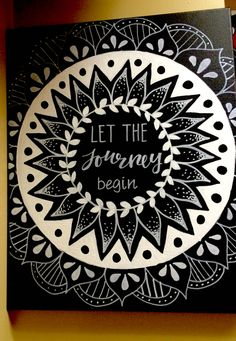 ORDER ME ON FACEBOOK @ FRESH PRINTS OF BELAIRE OR INSTAGRAM @ FRESH_PRINTS_OF_BELAIRE Let the journey begin canvas, chalkboard, boho chic, bohemian style, mandala, mendhi, henna tattoo, cool design, black and white art, ideas