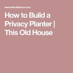 How to Build a Privacy Planter | This Old House