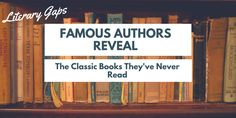 We all have lists of classic books to read. Some, though, we never get around to reading. Find out which classics of literature some very famous authors are willing to admit they've never read.