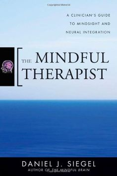 Bestseller Books Online The Mindful Therapist: A Clinician's Guide to Mindsight and Neural Integration (Norton Series on Interpersonal Neurobiology) Daniel J. Siegel $17.01  - http://www.ebooknetworking.net/books_detail-0393706451.html