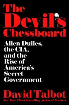 Buy The Devil's Chessboard: Allen Dulles, the CIA, and the Rise of America's Secret Government by David Talbot and Read this Book on Kobo's Free Apps. Discover Kobo's Vast Collection of Ebooks and Audiobooks Today - Over 4 Million Titles! Date, New Books, Books To Read, Graham Greene, Shocking News, Bestselling Author, Nonfiction, The Fosters, This Book