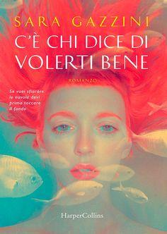 """04/10/2017 • Esce """"C'è chi dice di volerti bene"""" di Sara Gazzini edito da HarperCollins Italia"""