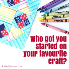 Who got you started on your favourite craft-