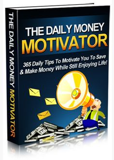 The Daily Money Motivator  Looking for ways to save money and make money? Who Else Wants Access To 365 Powerful Methods To Get You To Save & Make Money? Get Motivated Daily By Using Any of These 365 Methods To Get Your Fired Up!