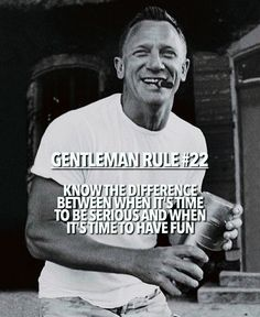 Gentleman Rule 22 - Know the difference between when it's time to be serious and when it's time to have fun. True Gentleman, Wisdom Quotes, Quotes To Live By, Life Quotes, Quotes Quotes, Great Quotes, Inspiring Quotes, Gentlemens Guide, Personal Finance