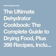 The Ultimate Dehydrator Cookbook: The Complete Guide to Drying Food, Plus 398 Recipes, Including Making Jerky, Fruit Leather & Just-Add-Water Meals: Tammy Gangloff, Steven Gangloff, September Ferguson: 9780811713382: Amazon.com: Books