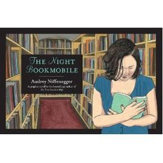 The Night Bookmobile by Audrey Niffenegger (Graphic novel) Tells the story of a wistful woman who one night encounters a mysterious disappearing library on wheels that contains every book she has ever read.