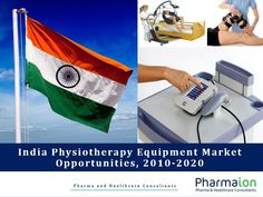 India Physiotherapy Equipment Market Opportunities, 2010 - 2020