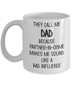 This mug with sayings they call me dad because partner-in-crime makes me sound like a bad influence makes a perfect gift for dad for any occasion. Fathers Day Mugs, Fathers Day Presents, Gifts For Dad, Gifts In A Mug, Beer Mugs, Funny Coffee Mugs, Funny Mugs, Mugs For Men, Call My Dad